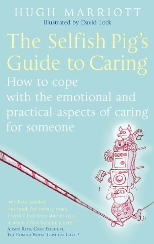the-selfish-pigs-guide-to-caring-how-to-cope-with-the-emotional-and-practical-aspects-of-caring-for-someone