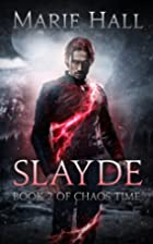 Slayde (Chaos Time, #2) by Marie Hall