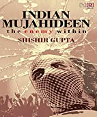 Indian Mujahideen by Shishir Gupta