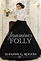 Jessamine's Folly by Suzanne G. Rogers