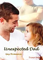 Unexpected Dad: Gay Romance by Trina Solet