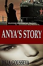 Anya's Story by Julia Gousseva