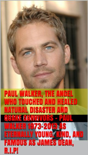 paul-walker-the-angel-who-touched-and-healed-natural-disaster-and-quake-survivors-paul-walker-1973-2013-as-eternally-young-kind-and-famous-as-james-before-you-die-lifes-business-principles