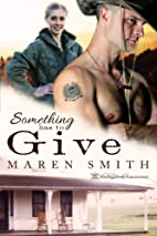 Something Has to Give by Maren Smith
