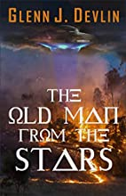 The Old Man from the Stars by Glenn Devlin