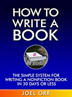 How To Write a Book: The Simple System for…