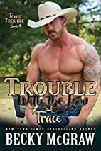 Trouble With The Law (#11, Texas Trouble)…