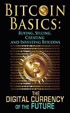 Bitcoin Basics: Buying, Selling, Creating…
