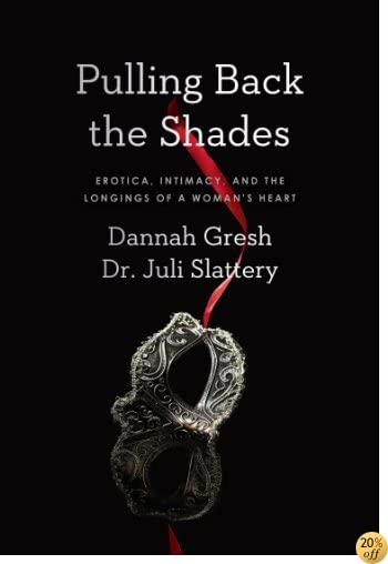 TPulling Back the Shades: Erotica, Intimacy, and the Longings of a Woman's Heart