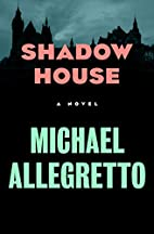 Shadow House: A Novel by Michael Allegretto