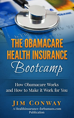 the-obamacare-health-insurance-bootcamp-how-obamacare-works-and-how-to-make-it-work-for-you