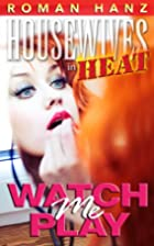 Watch Me Play (Housewives in Heat…