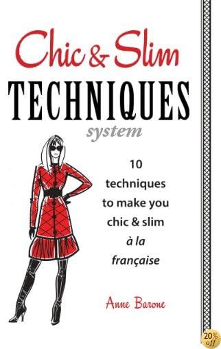 Chic & Slim Techniques: 10 techniques to make you chic & slim à la française