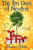 The Ten Days of Newton by Serena Yates