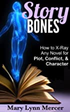 Story Bones: How to X-Ray Any Novel for…