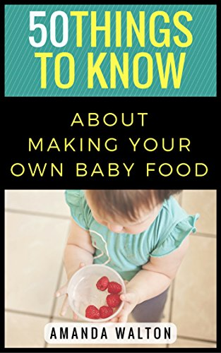 50-things-to-know-about-making-your-own-baby-food-a-beginners-guide-to-making-your-own-healthy-baby-food