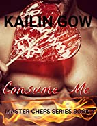 Consume Me (Master Chefs, #3) by Kailin Gow