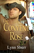 The Convent Rose (The Roses) by Lynn Shurr