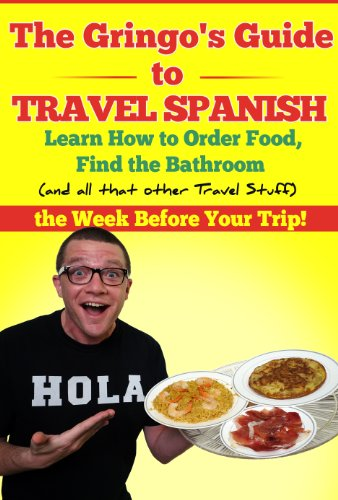 the-gringos-guide-to-travel-spanish-learn-how-to-order-food-find-the-bathroom-and-all-that-other-travel-stuff-the-week-before-your-trip