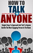 How To Talk To Anyone: Simple Steps To…