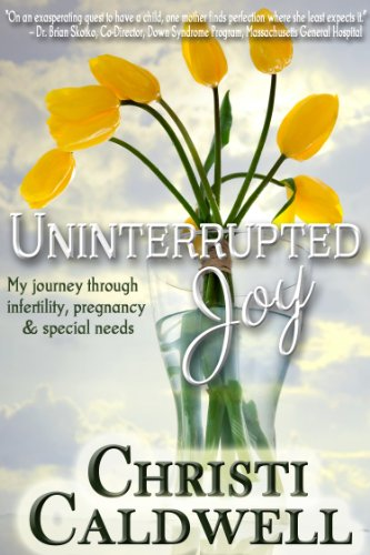 uninterrupted-joy-my-journey-through-infertility-pregnancy-and-special-needs