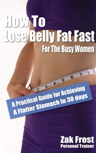 how-to-lose-belly-fat-fast-for-the-busy-women-a-practical-guide-for-achieving-a-flatter-stomach-in-30-days