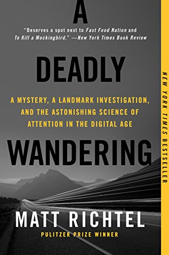 a-deadly-wandering-a-mystery-a-landmark-investigation-and-the-astonishing-science-of-attention-in-the-digital-age
