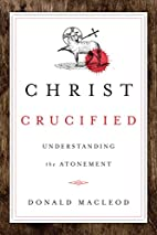 Christ Crucified: Understanding the…