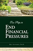Ten Steps to End Financial Pressures by Bill…