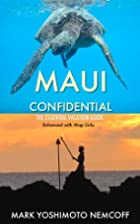 Maui Confidential: The Essential Vacation…