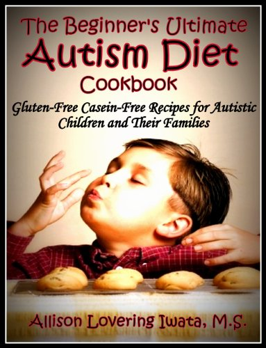 the-beginners-ultimate-autism-diet-cookbook-gluten-free-casein-free-recipes-for-autistic-children-and-their-families