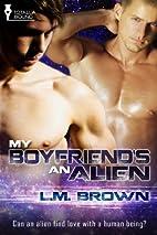 My Boyfriend's an Alien by L.M. Brown