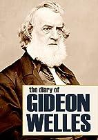 Diary of Gideon Welles: Volumes I & II…