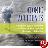 Atomic Accidents: A History of Nuclear Meltdowns and Disasters; From the Ozark Mountains to Fukushima (Unabridged)
