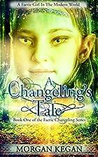 A Changeling's Tale by Morgan Kegan