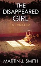 The Disappeared Girl by Martin J. Smith