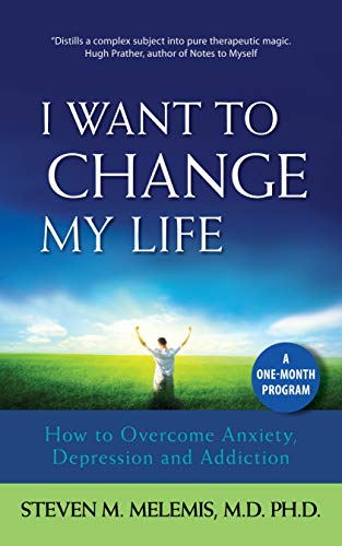 i-want-to-change-my-life-how-to-overcome-anxiety-depression-and-addiction