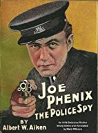 Joe Phenix; the Police Spy [Annotated]: An…