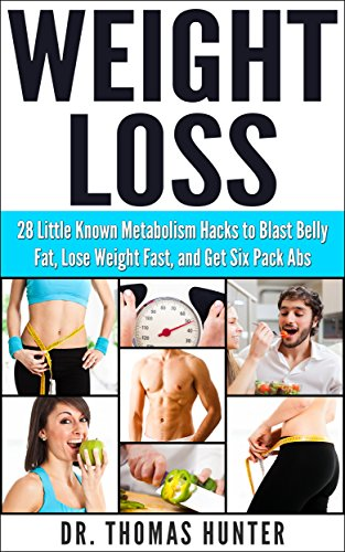 weight-loss-28-little-known-metabolism-hacks-to-blast-belly-fat-lose-weight-fast-and-get-six-pack-abs-weight-loss-lose-belly-fat-metabolism-book-1