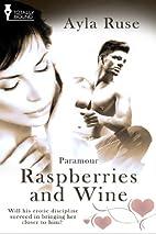 Raspberries and Wine by Ayla Ruse