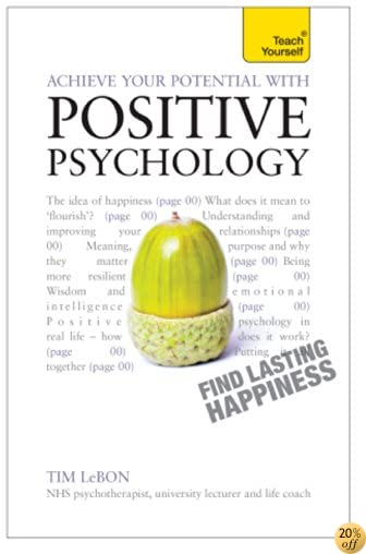 Achieve Your Potential with Positive Psychology: CBT, mindfulness and practical philosophy for finding lasting happiness