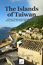 The Islands of Taiwan: A Guide to Penghu,…