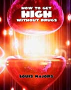 How To Get HIGH Without Drugs by Louis…