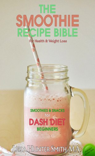 the-smoothie-recipe-bible-for-health-weight-loss-smoothies-snacks-for-dash-diet-beginners-mindful-mom-cooks-book-2