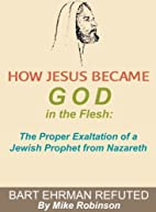 How Jesus Became God In The Flesh: The…