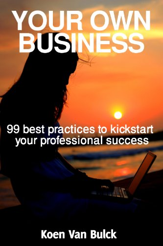 your-own-business-99-best-practices-to-kickstart-your-professional-success-your-own-series-book-2