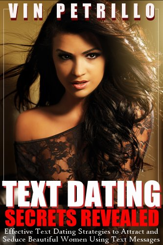 text-dating-secrets-revealed-effective-text-dating-strategies-to-attract-and-seduce-beautiful-women-using-text-messages