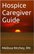 Hospice Caregiver Guide by Melissa Ritchey