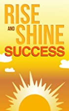 Rise and Shine Success : How to Improve…