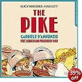 The Pike: Gabriele d'Annunzio, Poet, Seducer and Preacher of War (Unabridged)
